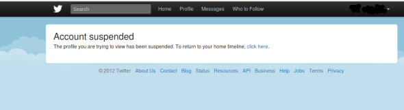 A screen-capture of twitter.com with the message: 'Account suspecded. The profile you were trying to view has been suspended. To return to your home timeline click here.'